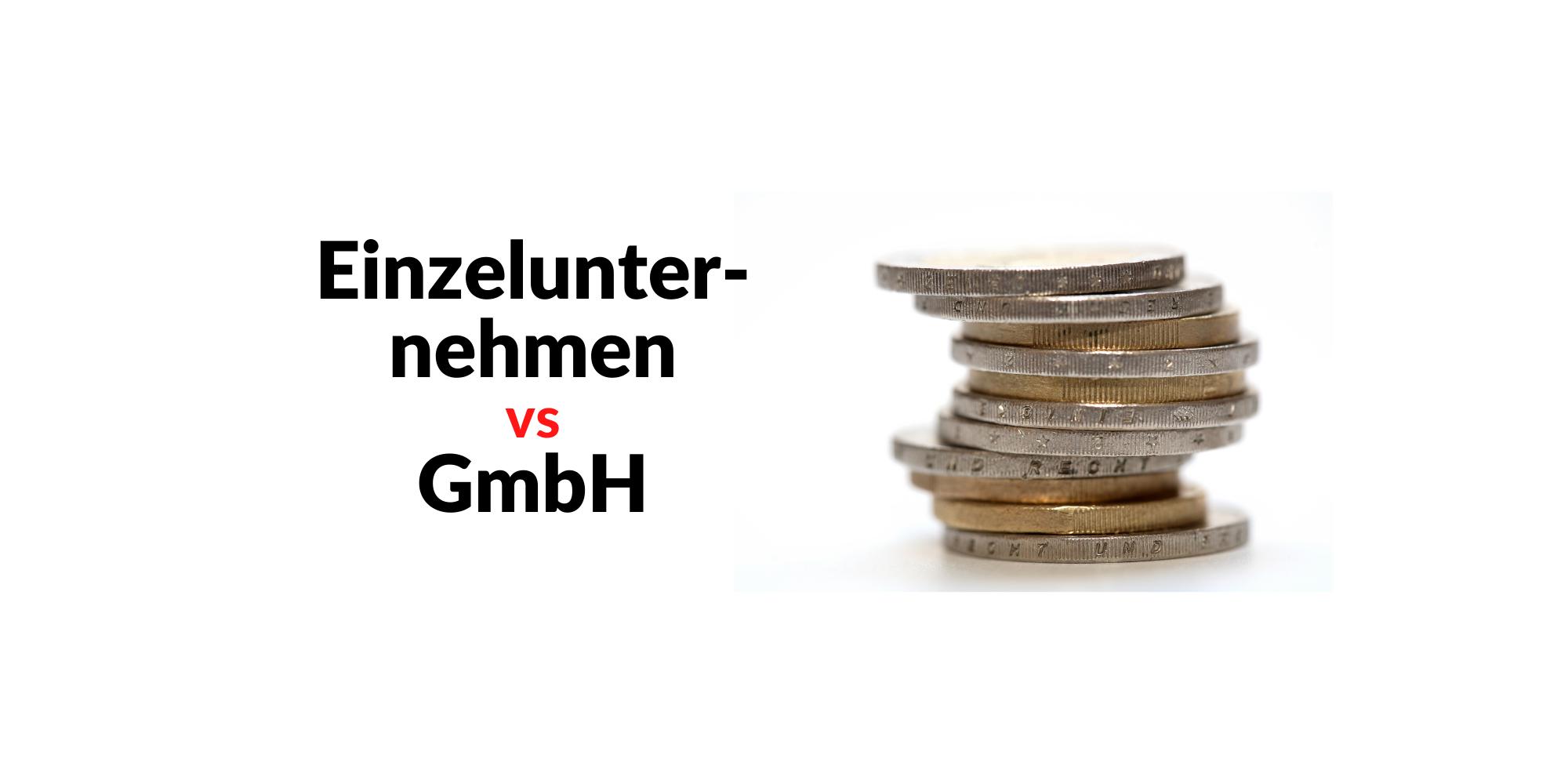 Einzelunternehmen oder GmbH? – So sparst Du die meisten Steuern